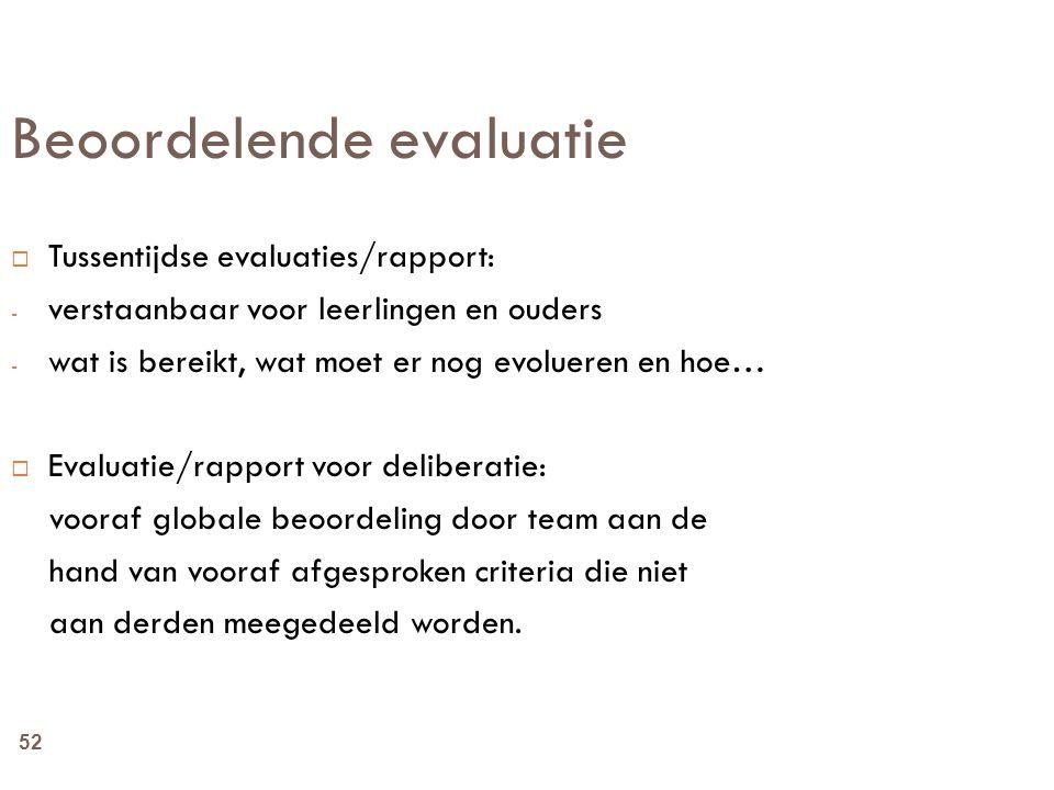52 Beoordelende evaluatie  Tussentijdse evaluaties/rapport: - verstaanbaar voor leerlingen en ouders - wat is bereikt, wat moet er nog evolueren en h