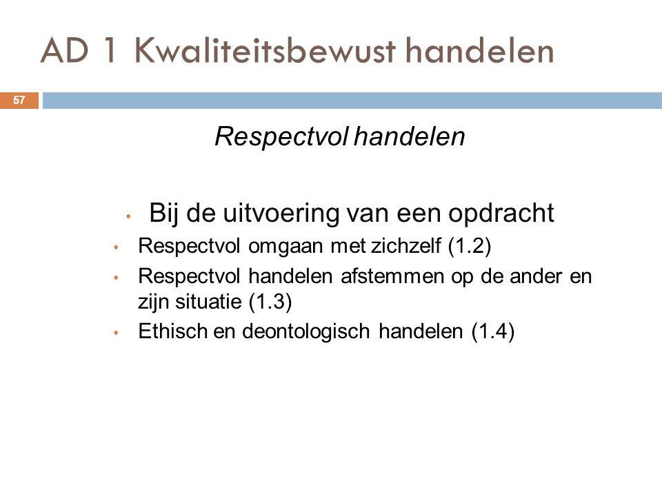 AD 1 Kwaliteitsbewust handelen 57 Respectvol handelen Bij de uitvoering van een opdracht Respectvol omgaan met zichzelf (1.2) Respectvol handelen afst