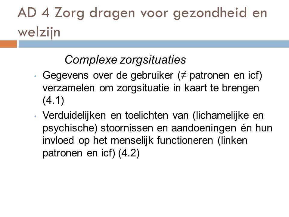 AD 4 Zorg dragen voor gezondheid en welzijn 77 Complexe zorgsituaties Gegevens over de gebruiker (≠ patronen en icf) verzamelen om zorgsituatie in kaa