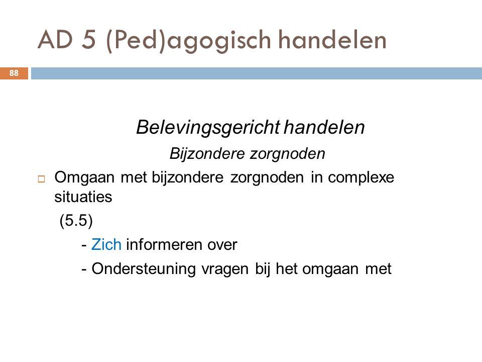 AD 5 (Ped)agogisch handelen 88 Belevingsgericht handelen Bijzondere zorgnoden  Omgaan met bijzondere zorgnoden in complexe situaties (5.5) - Zich inf