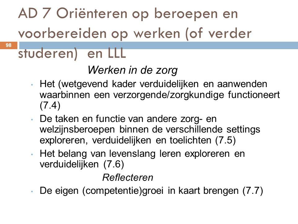 AD 7 Oriënteren op beroepen en voorbereiden op werken (of verder studeren) en LLL 98 Werken in de zorg Het (wetgevend kader verduidelijken en aanwende