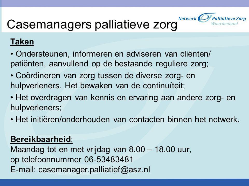 Casemanagers palliatieve zorg Taken Ondersteunen, informeren en adviseren van cliënten/ patiënten, aanvullend op de bestaande reguliere zorg; Coördine