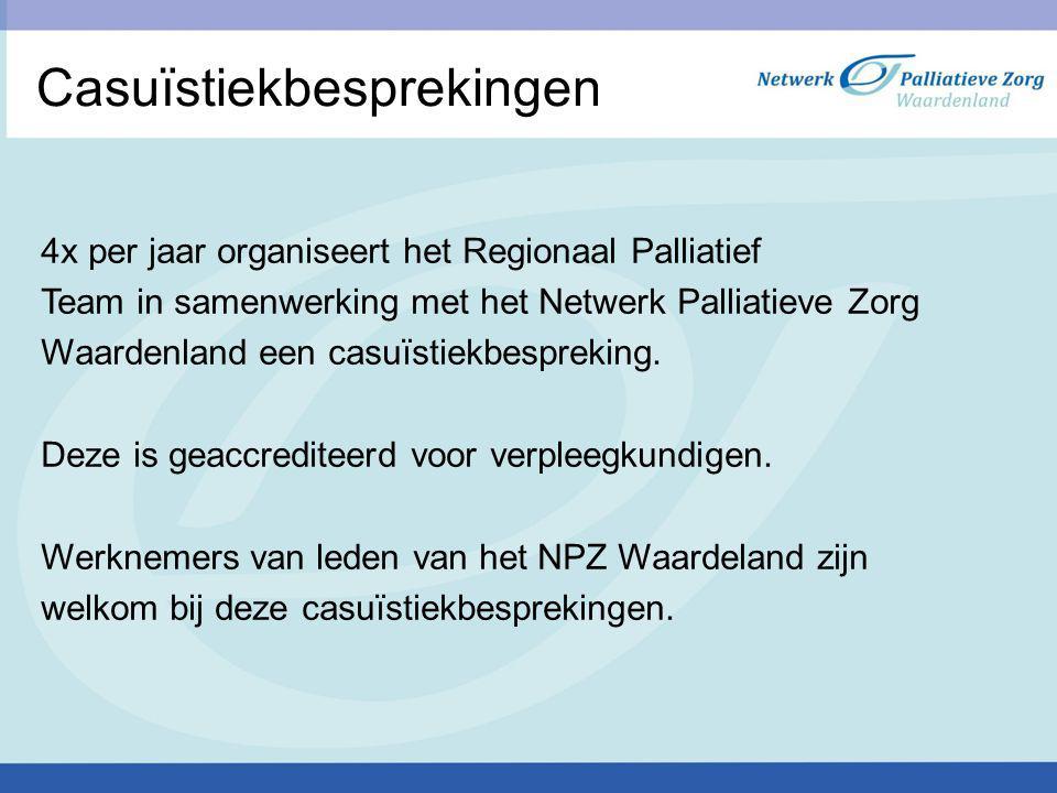 Casuïstiekbesprekingen 4x per jaar organiseert het Regionaal Palliatief Team in samenwerking met het Netwerk Palliatieve Zorg Waardenland een casuïsti