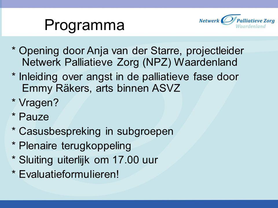 Programma * Opening door Anja van der Starre, projectleider Netwerk Palliatieve Zorg (NPZ) Waardenland * Inleiding over angst in de palliatieve fase d
