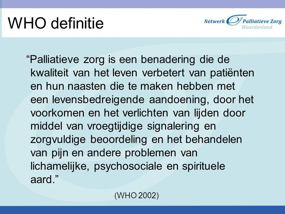 """WHO definitie """"Palliatieve zorg is een benadering die de kwaliteit van het leven verbetert van patiënten en hun naasten die te maken hebben met een le"""