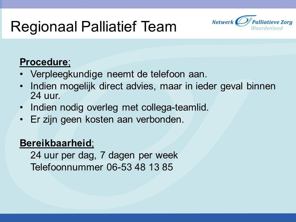 Regionaal Palliatief Team Procedure; Verpleegkundige neemt de telefoon aan. Indien mogelijk direct advies, maar in ieder geval binnen 24 uur. Indien n
