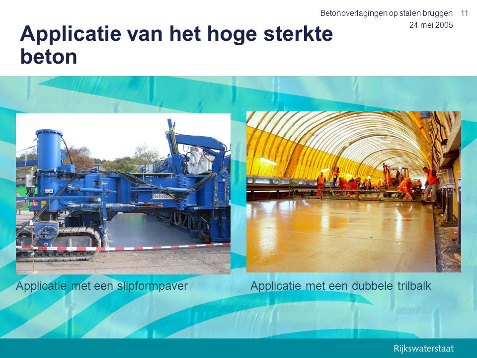 24 mei 2005 Betonoverlagingen op stalen bruggen11 Applicatie van het hoge sterkte beton Applicatie met een slipformpaverApplicatie met een dubbele tri