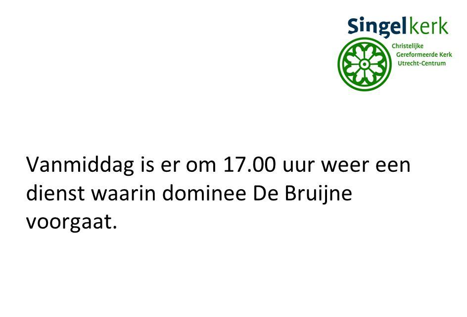 Vanmiddag is er om 17.00 uur weer een dienst waarin dominee De Bruijne voorgaat.