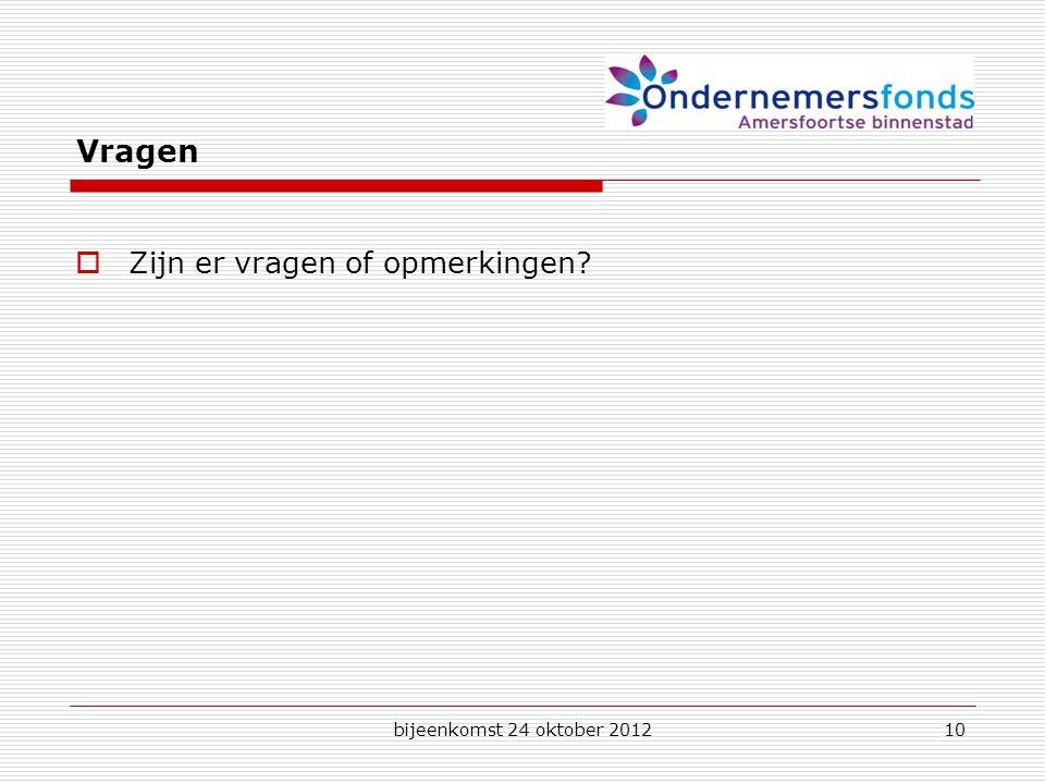 bijeenkomst 24 oktober 201210 Vragen  Zijn er vragen of opmerkingen