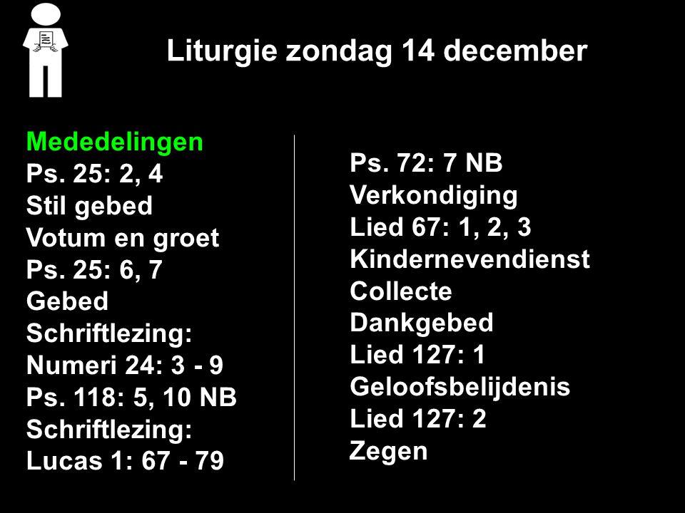 Liturgie zondag 14 december Mededelingen Ps. 25: 2, 4 Stil gebed Votum en groet Ps.
