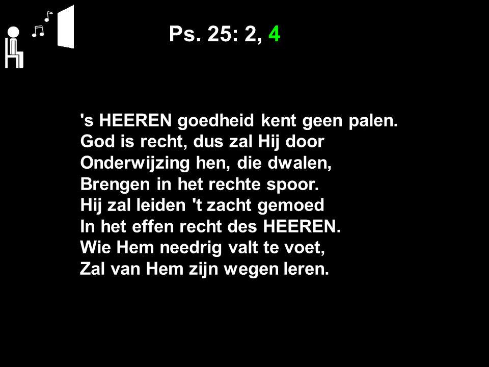 Ps. 25: 2, 4 s HEEREN goedheid kent geen palen.