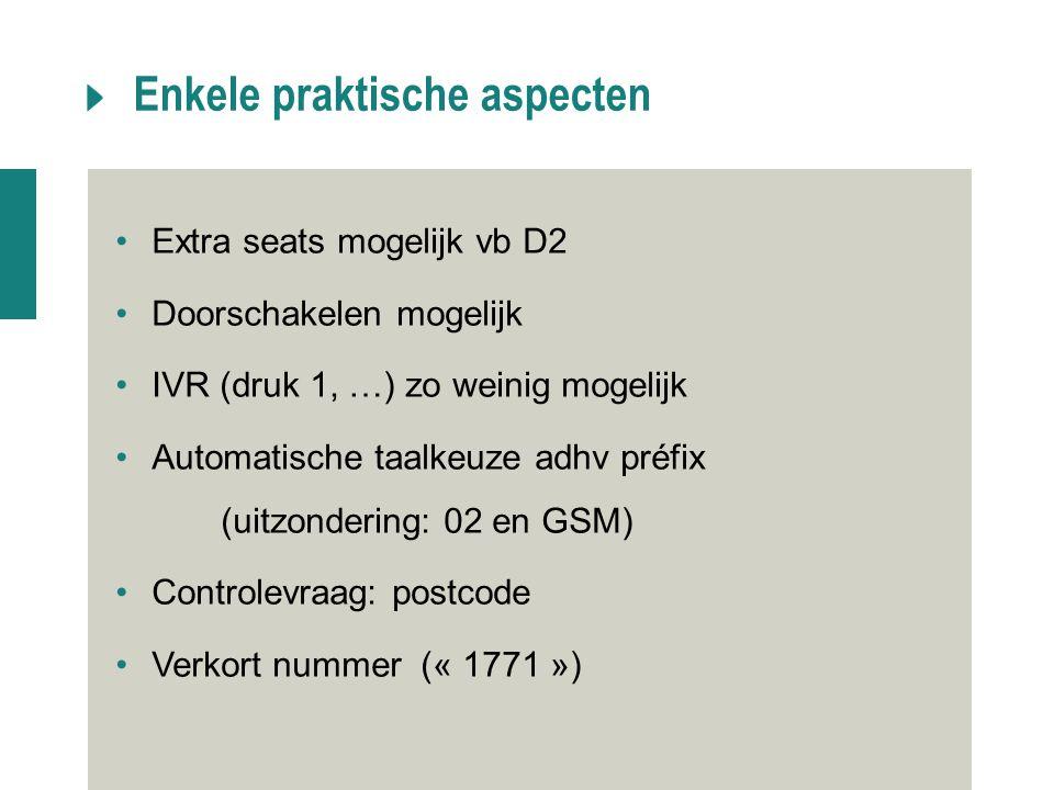 Enkele praktische aspecten Extra seats mogelijk vb D2 Doorschakelen mogelijk IVR (druk 1, …) zo weinig mogelijk Automatische taalkeuze adhv préfix (ui