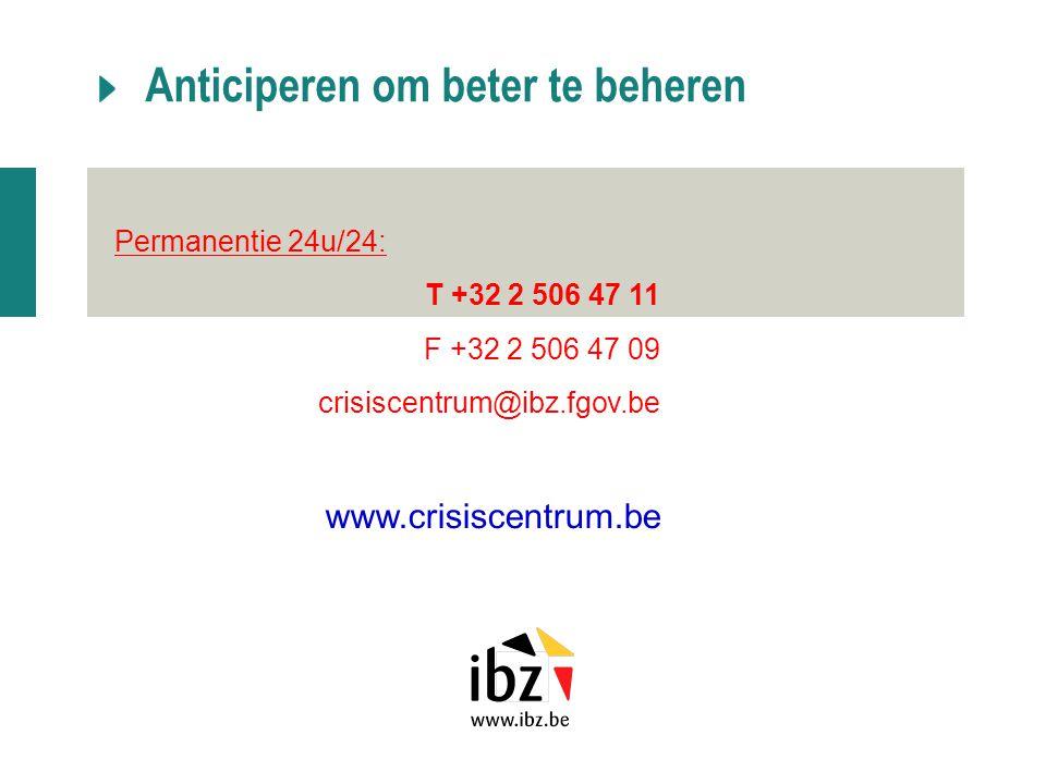 17.11.2011 Permanentie 24u/24: T +32 2 506 47 11 F +32 2 506 47 09 crisiscentrum@ibz.fgov.be www.crisiscentrum.be Anticiperen om beter te beheren