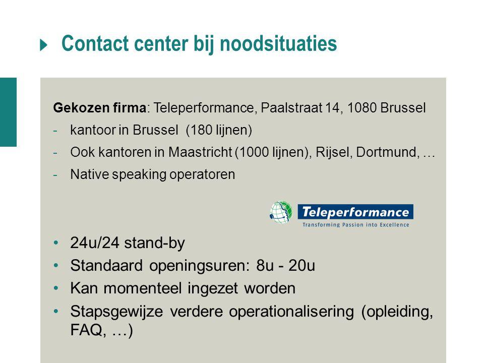 Contact center bij noodsituaties Gekozen firma: Teleperformance, Paalstraat 14, 1080 Brussel -kantoor in Brussel (180 lijnen) -Ook kantoren in Maastri