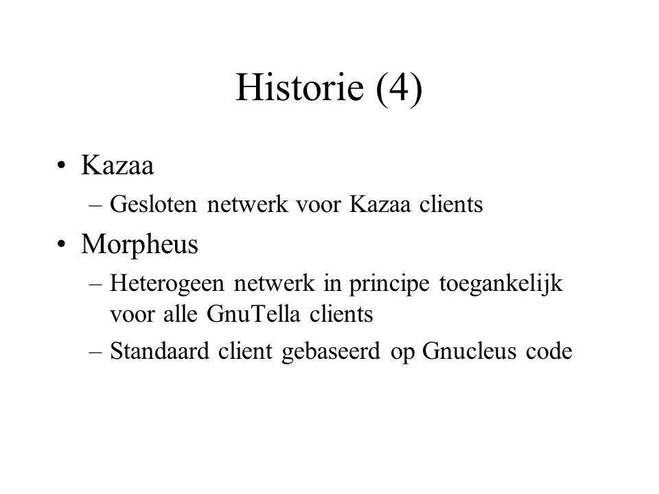 Historie (4) Kazaa –Gesloten netwerk voor Kazaa clients Morpheus –Heterogeen netwerk in principe toegankelijk voor alle GnuTella clients –Standaard client gebaseerd op Gnucleus code