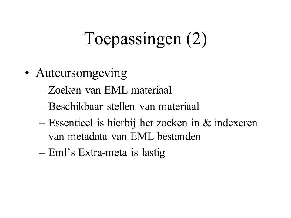 Toepassingen (2) Auteursomgeving –Zoeken van EML materiaal –Beschikbaar stellen van materiaal –Essentieel is hierbij het zoeken in & indexeren van metadata van EML bestanden –Eml's Extra-meta is lastig