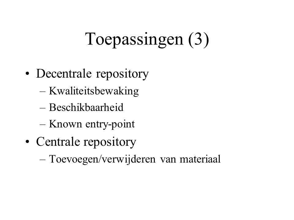 Toepassingen (3) Decentrale repository –Kwaliteitsbewaking –Beschikbaarheid –Known entry-point Centrale repository –Toevoegen/verwijderen van materiaal