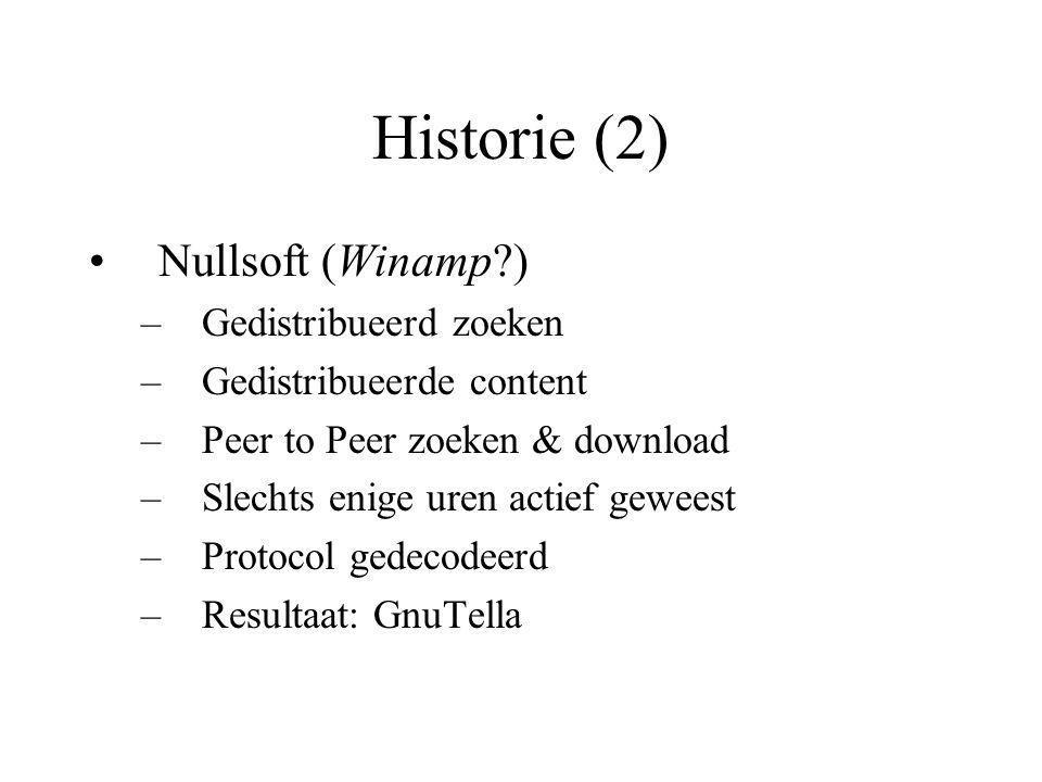 Historie (2) Nullsoft (Winamp?) –Gedistribueerd zoeken –Gedistribueerde content –Peer to Peer zoeken & download –Slechts enige uren actief geweest –Protocol gedecodeerd –Resultaat: GnuTella