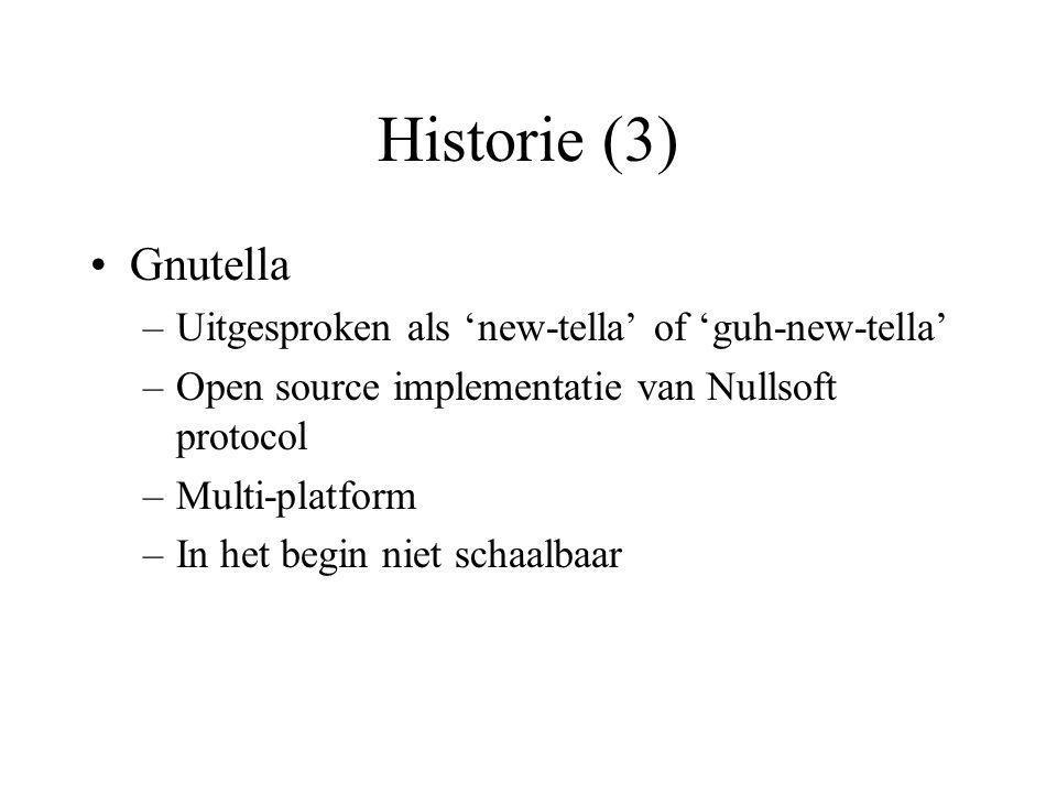 Historie (3) Gnutella –Uitgesproken als 'new-tella' of 'guh-new-tella' –Open source implementatie van Nullsoft protocol –Multi-platform –In het begin niet schaalbaar