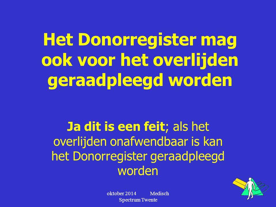 Het Donorregister mag ook voor het overlijden geraadpleegd worden Ja dit is een feit; als het overlijden onafwendbaar is kan het Donorregister geraadp