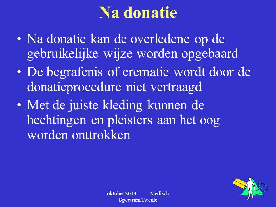 oktober 2014 Medisch Spectrum Twente Na donatie Na donatie kan de overledene op de gebruikelijke wijze worden opgebaard De begrafenis of crematie word