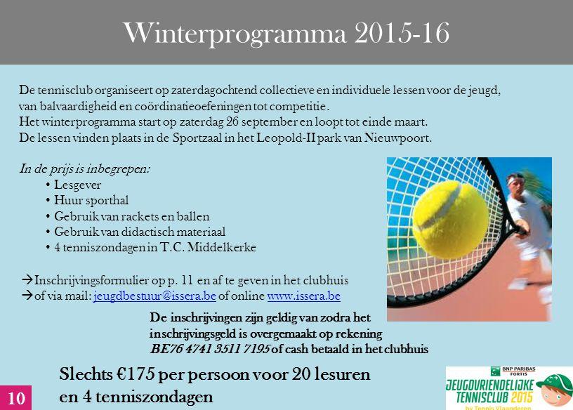 Winterprogramma 2015-16 De tennisclub organiseert op zaterdagochtend collectieve en individuele lessen voor de jeugd, van balvaardigheid en coördinatieoefeningen tot competitie.