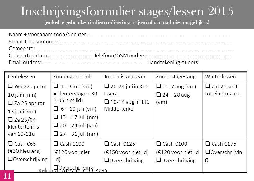 Inschrijvingsformulier stages/lessen 2015 (enkel te gebruiken indien online inschrijven of via mail niet mogelijk is) Naam + voornaam zoon/dochter:….…………………………………………………………………………………………..