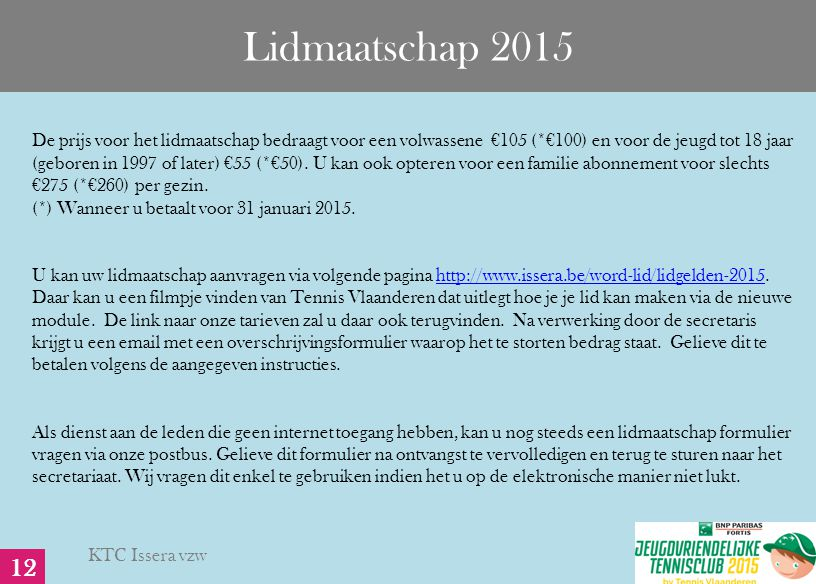 Lidmaatschap 2015 De prijs voor het lidmaatschap bedraagt voor een volwassene €105 (*€100) en voor de jeugd tot 18 jaar (geboren in 1997 of later) €55 (*€50).