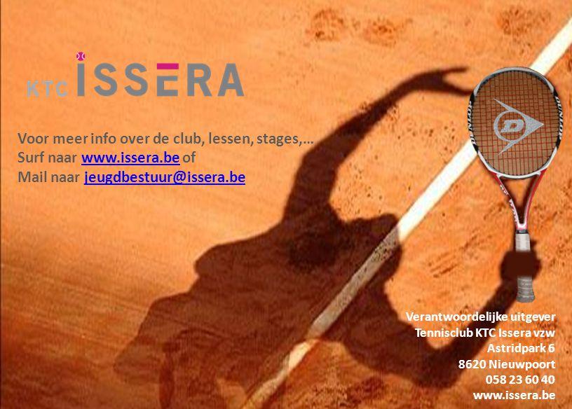 Voor meer info over de club, lessen, stages,… Surf naar www.issera.be ofwww.issera.be Mail naar jeugdbestuur@issera.bejeugdbestuur@issera.be Verantwoordelijke uitgever Tennisclub KTC Issera vzw Astridpark 6 8620 Nieuwpoort 058 23 60 40 www.issera.be