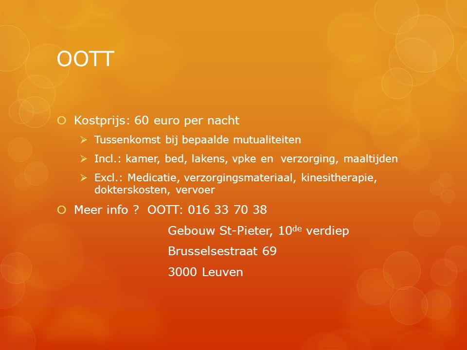 OOTT  Kostprijs: 60 euro per nacht  Tussenkomst bij bepaalde mutualiteiten  Incl.: kamer, bed, lakens, vpke en verzorging, maaltijden  Excl.: Medi