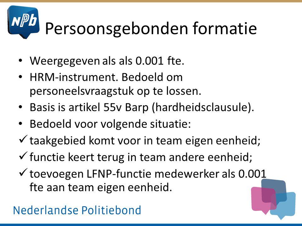 Persoonsgebonden formatie Weergegeven als als 0.001 fte. HRM-instrument. Bedoeld om personeelsvraagstuk op te lossen. Basis is artikel 55v Barp (hardh