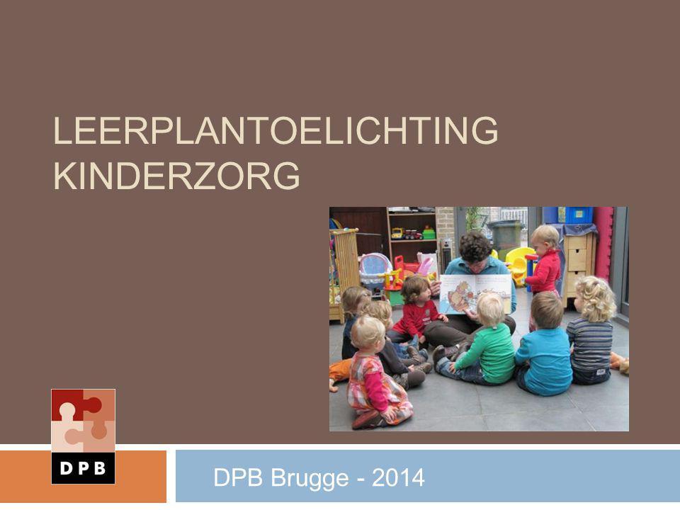 LEERPLANTOELICHTING KINDERZORG DPB Brugge - 2014