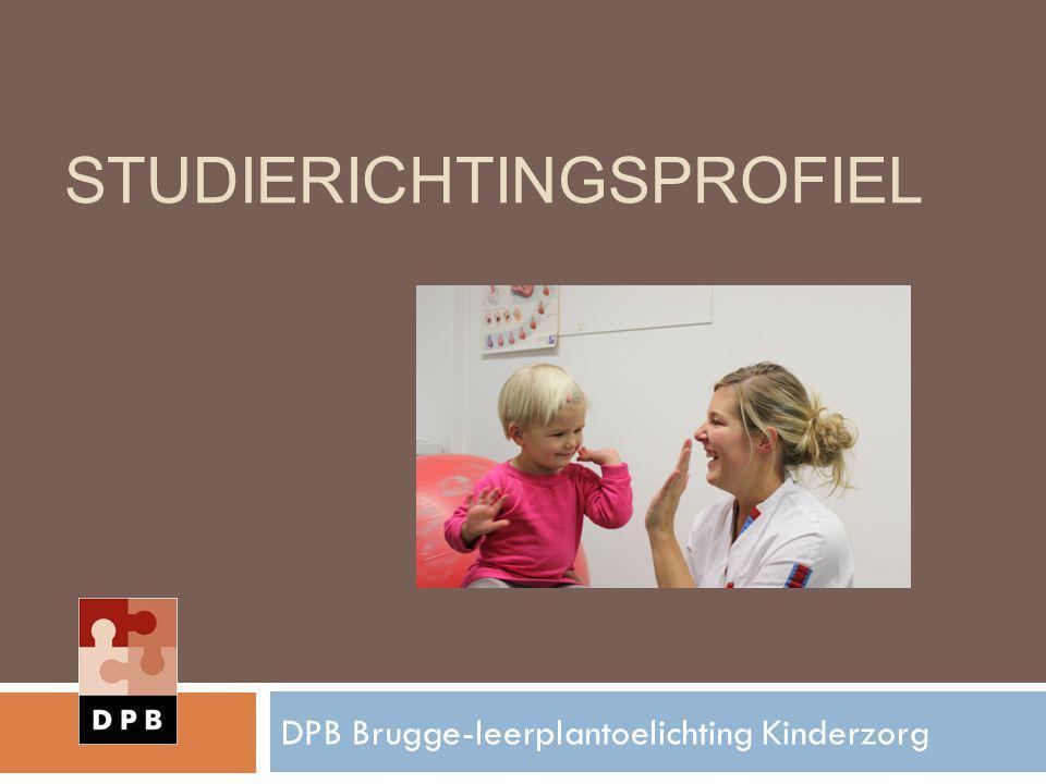STUDIERICHTINGSPROFIEL DPB Brugge-leerplantoelichting Kinderzorg