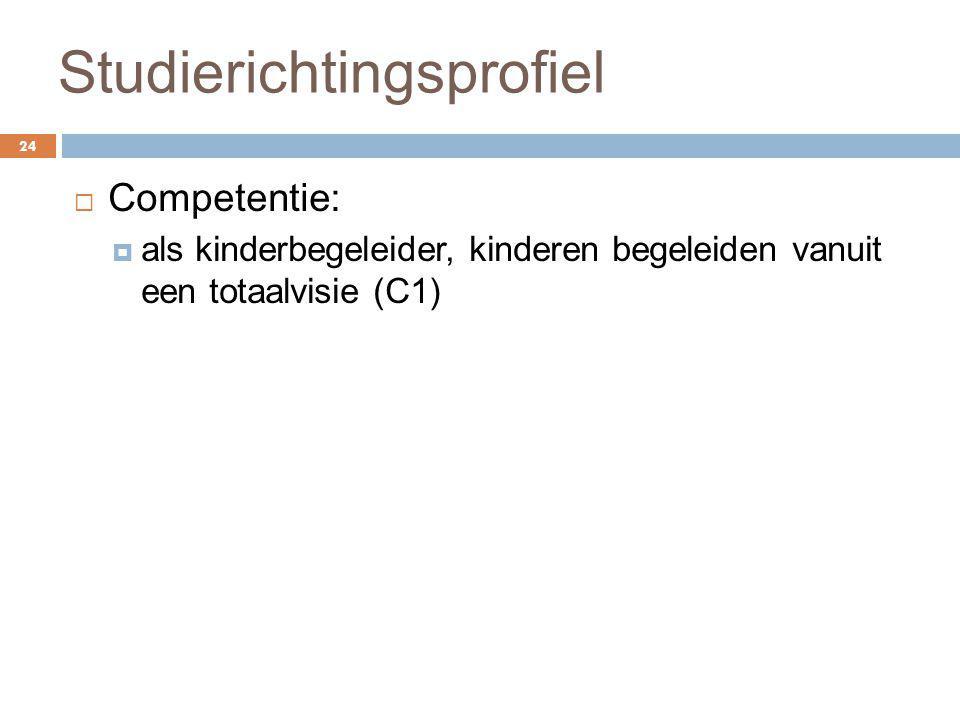 Studierichtingsprofiel 24  Competentie:  als kinderbegeleider, kinderen begeleiden vanuit een totaalvisie (C1)