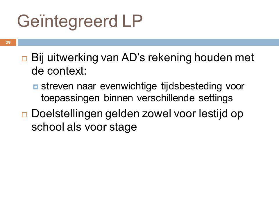 Geïntegreerd LP 39  Bij uitwerking van AD's rekening houden met de context:  streven naar evenwichtige tijdsbesteding voor toepassingen binnen versc