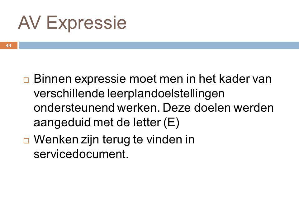 AV Expressie 44  Binnen expressie moet men in het kader van verschillende leerplandoelstellingen ondersteunend werken. Deze doelen werden aangeduid m