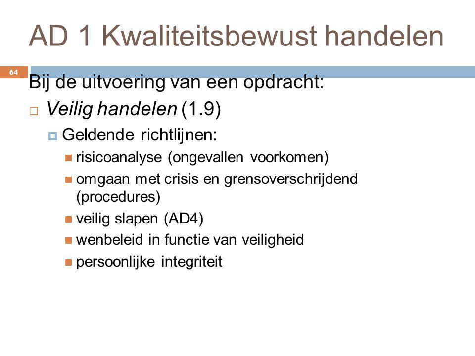 AD 1 Kwaliteitsbewust handelen 64 Bij de uitvoering van een opdracht:  Veilig handelen (1.9)  Geldende richtlijnen: risicoanalyse (ongevallen voorko