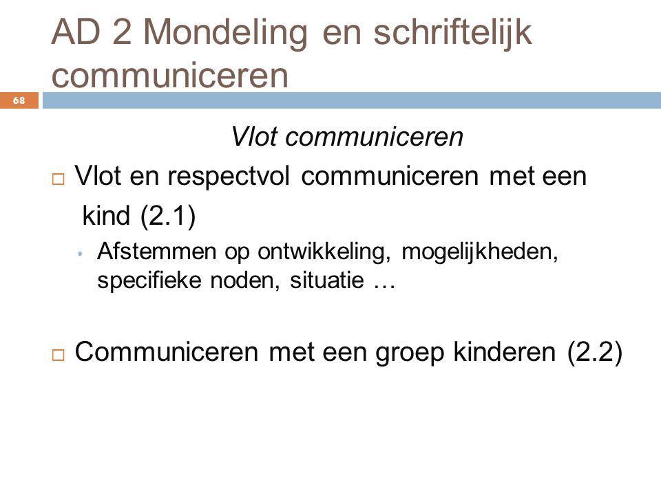 AD 2 Mondeling en schriftelijk communiceren 68 Vlot communiceren  Vlot en respectvol communiceren met een kind (2.1) Afstemmen op ontwikkeling, mogel