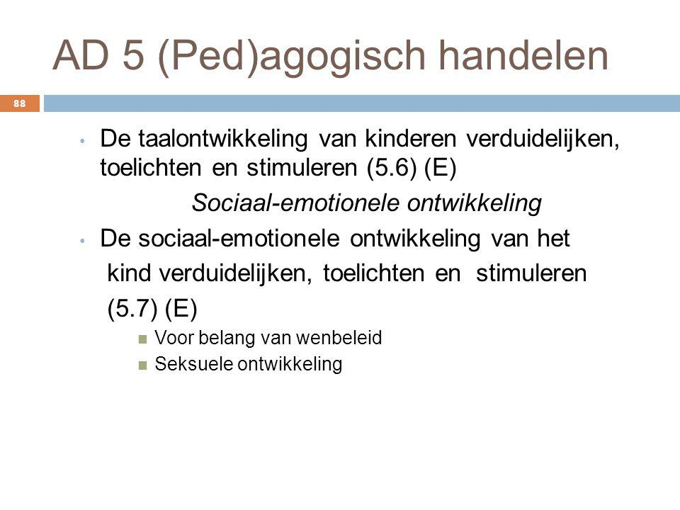 AD 5 (Ped)agogisch handelen 88 De taalontwikkeling van kinderen verduidelijken, toelichten en stimuleren (5.6) (E) Sociaal-emotionele ontwikkeling De