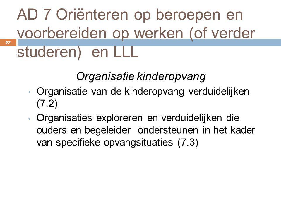 AD 7 Oriënteren op beroepen en voorbereiden op werken (of verder studeren) en LLL 97 Organisatie kinderopvang Organisatie van de kinderopvang verduide