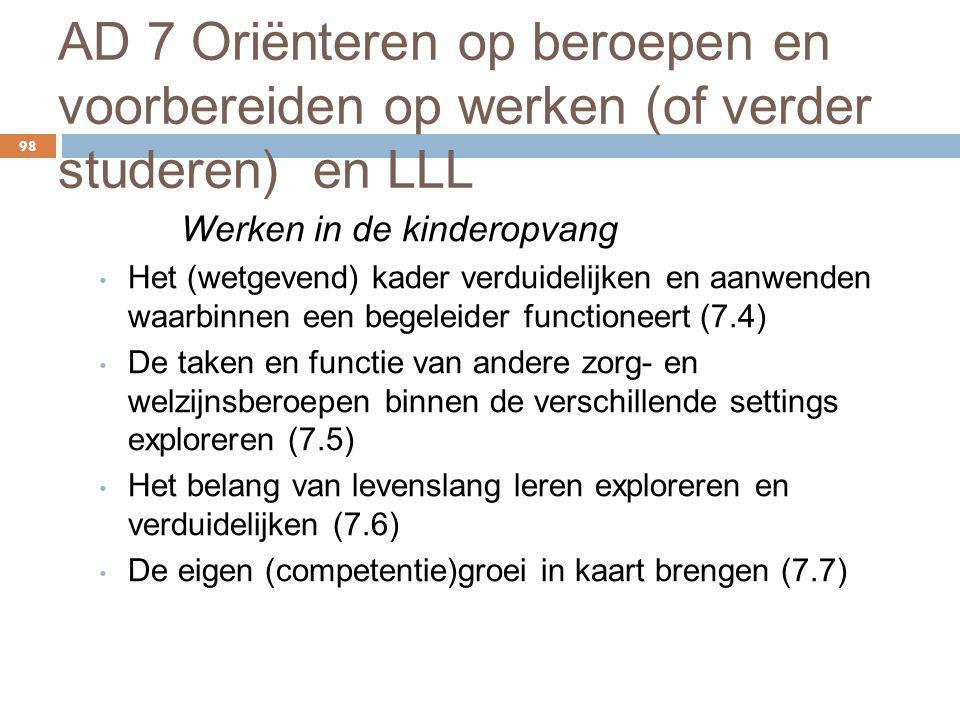 AD 7 Oriënteren op beroepen en voorbereiden op werken (of verder studeren) en LLL 98 Werken in de kinderopvang Het (wetgevend) kader verduidelijken en