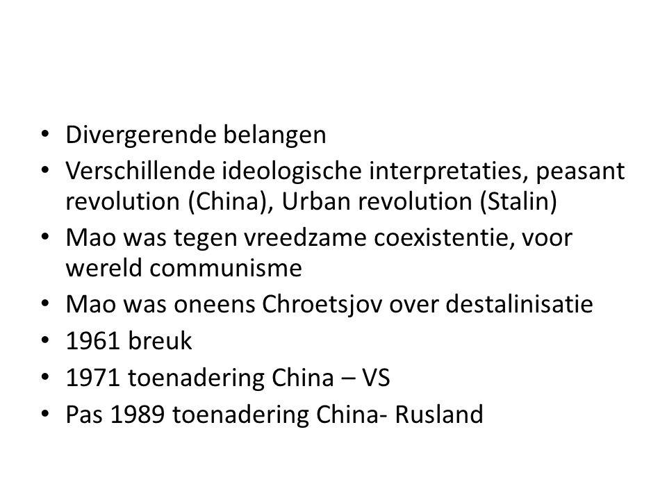 Divergerende belangen Verschillende ideologische interpretaties, peasant revolution (China), Urban revolution (Stalin) Mao was tegen vreedzame coexistentie, voor wereld communisme Mao was oneens Chroetsjov over destalinisatie 1961 breuk 1971 toenadering China – VS Pas 1989 toenadering China- Rusland