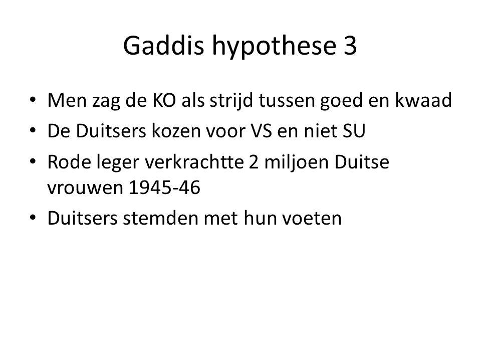 Gaddis hypothese 3 Men zag de KO als strijd tussen goed en kwaad De Duitsers kozen voor VS en niet SU Rode leger verkrachtte 2 miljoen Duitse vrouwen 1945-46 Duitsers stemden met hun voeten