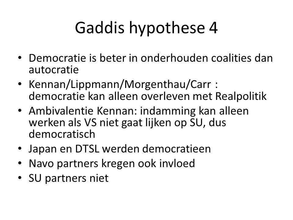 Gaddis hypothese 4 Democratie is beter in onderhouden coalities dan autocratie Kennan/Lippmann/Morgenthau/Carr : democratie kan alleen overleven met R