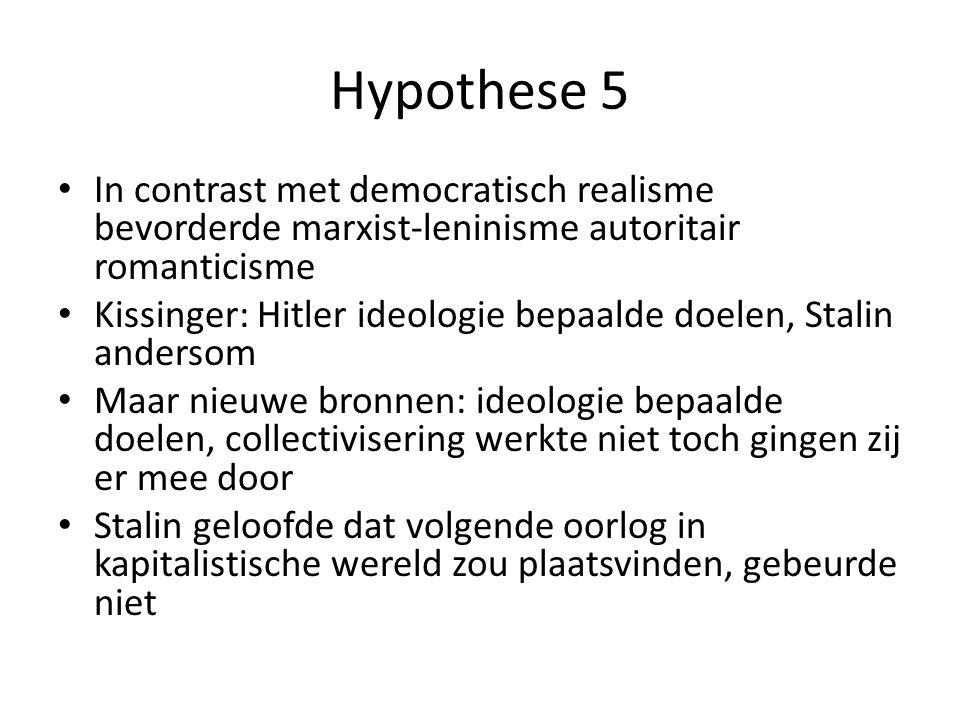 Hypothese 5 In contrast met democratisch realisme bevorderde marxist-leninisme autoritair romanticisme Kissinger: Hitler ideologie bepaalde doelen, St