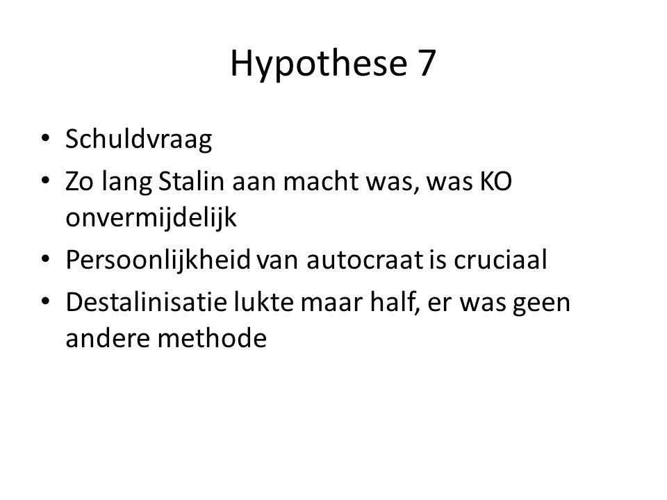 Hypothese 7 Schuldvraag Zo lang Stalin aan macht was, was KO onvermijdelijk Persoonlijkheid van autocraat is cruciaal Destalinisatie lukte maar half,