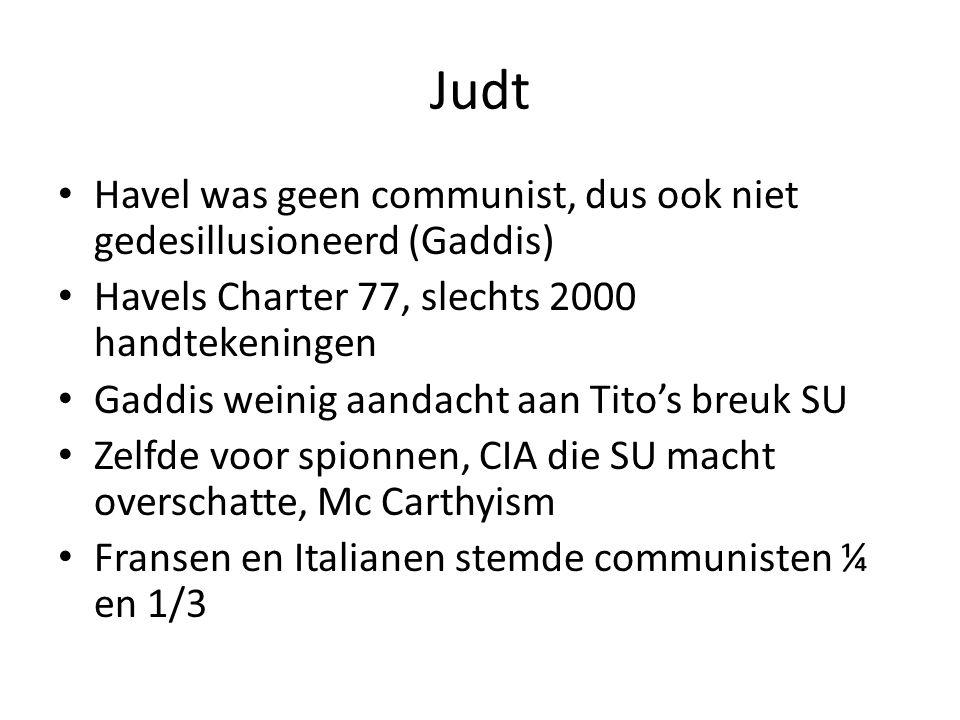 Judt Havel was geen communist, dus ook niet gedesillusioneerd (Gaddis) Havels Charter 77, slechts 2000 handtekeningen Gaddis weinig aandacht aan Tito'