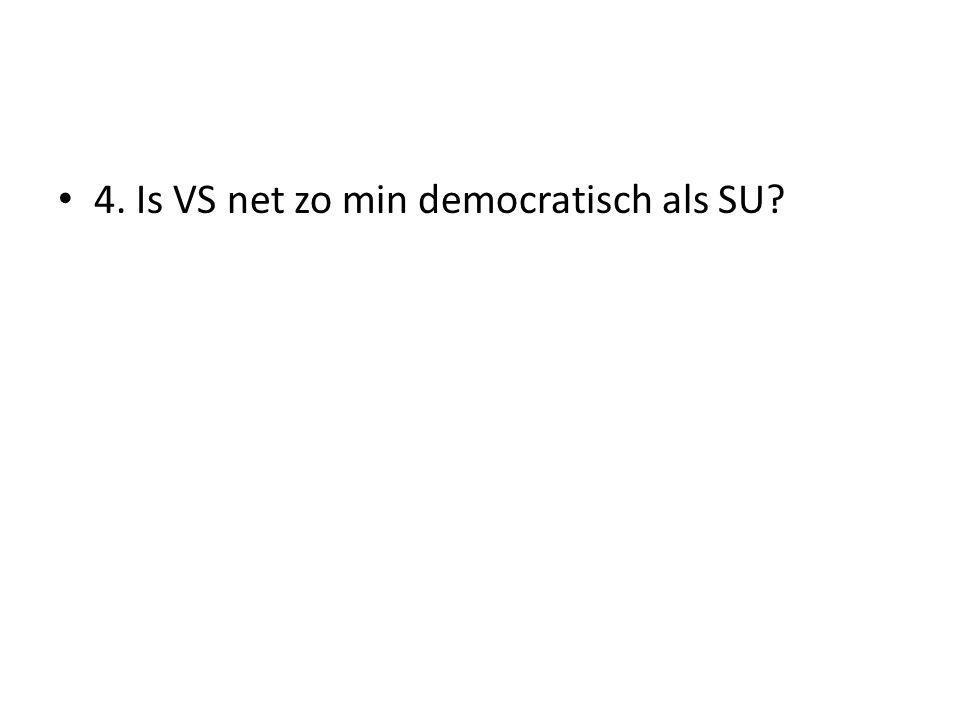 4. Is VS net zo min democratisch als SU?