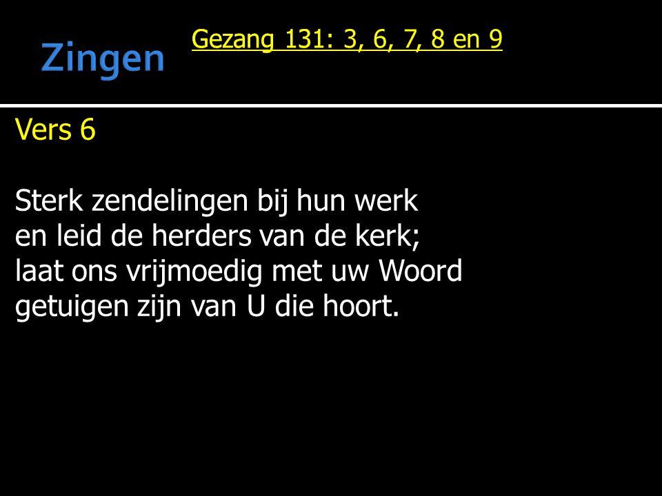 Gezang 131 Vers 6 Sterk zendelingen bij hun werk en leid de herders van de kerk; laat ons vrijmoedig met uw Woord getuigen zijn van U die hoort. Gezan