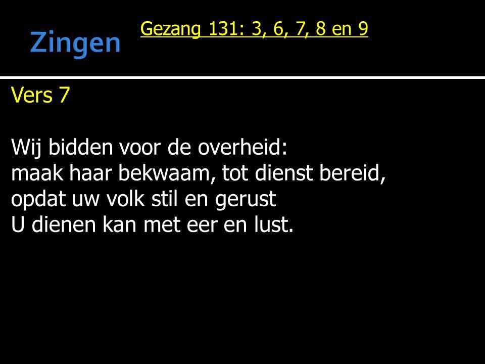 Gezang 131 Vers 7 Wij bidden voor de overheid: maak haar bekwaam, tot dienst bereid, opdat uw volk stil en gerust U dienen kan met eer en lust.